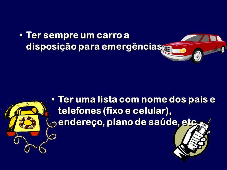 Ter sempre um carro a disposição para emergências. Ter uma lista com nome dos pais e telefones (fixo e celular), endereço, plano de saúde, etc.