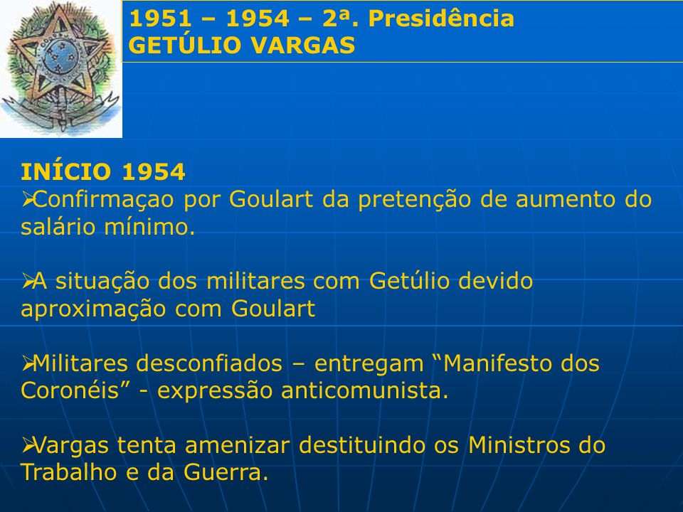 1951 – 1954 – 2ª. Presidência GETÚLIO VARGAS INÍCIO 1954 Confirmaçao por Goulart da pretenção de aumento do salário mínimo. A situação dos militares c