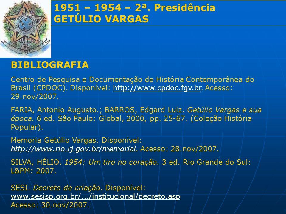 1951 – 1954 – 2ª. Presidência GETÚLIO VARGAS BIBLIOGRAFIA Centro de Pesquisa e Documentação de História Contemporânea do Brasil (CPDOC). Disponível: h