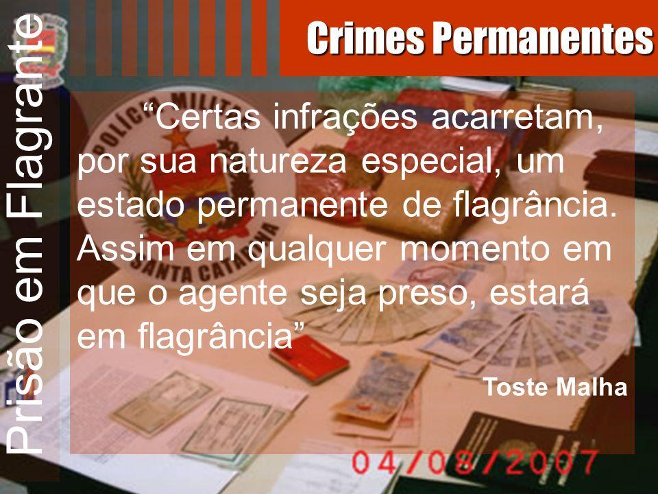 Prisão em Flagrante Certas infrações acarretam, por sua natureza especial, um estado permanente de flagrância. Assim em qualquer momento em que o agen