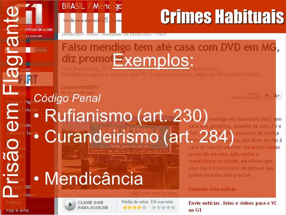 Prisão em Flagrante Crimes Habituais Exemplos: Código Penal Rufianismo (art. 230) Curandeirismo (art. 284) Mendicância