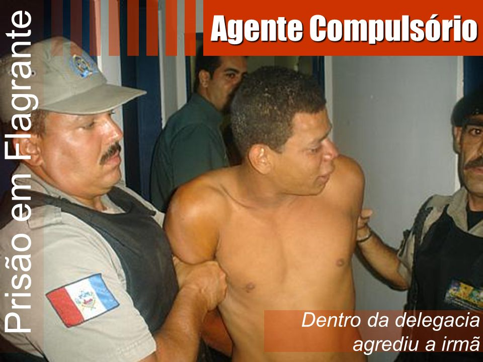 Prisão em Flagrante Agente Compulsório Dentro da delegacia agrediu a irmã