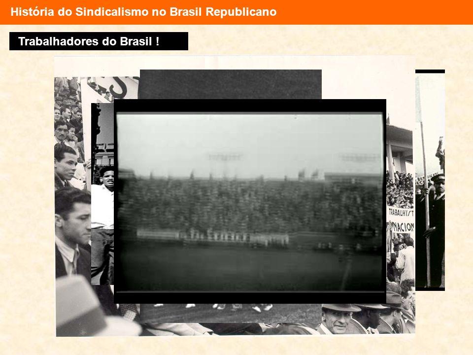 História do Sindicalismo no Brasil Republicano Trabalhadores do Brasil !