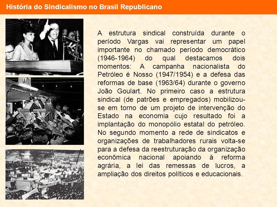 A estrutura sindical construída durante o período Vargas vai representar um papel importante no chamado período democrático (1946-1964) do qual destac