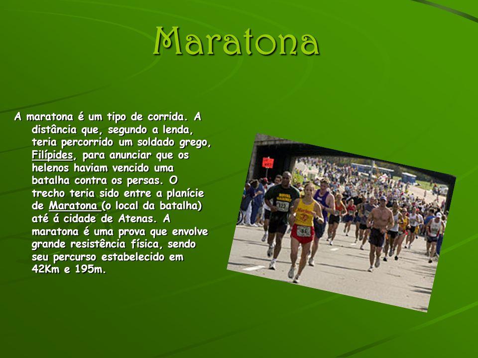 Maratona A maratona é um tipo de corrida. A distância que, segundo a lenda, teria percorrido um soldado grego, Filípides, para anunciar que os helenos