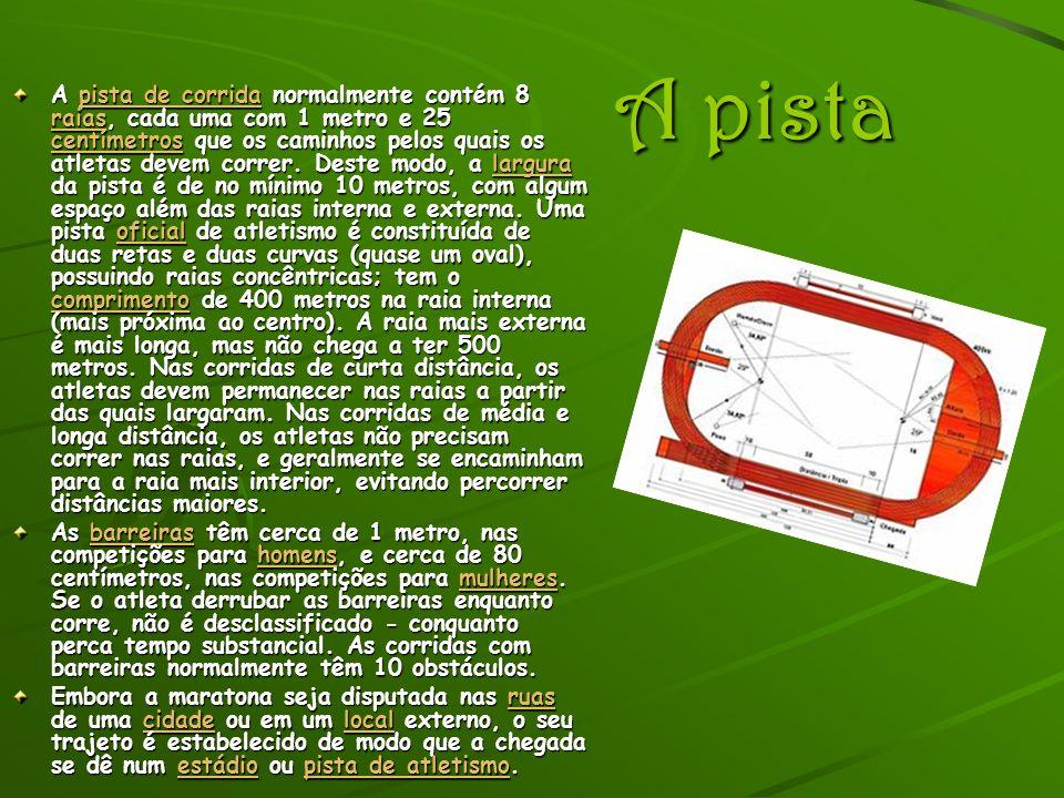 A pista A pista A pista de corrida normalmente contém 8 raias, cada uma com 1 metro e 25 centímetros que os caminhos pelos quais os atletas devem corr