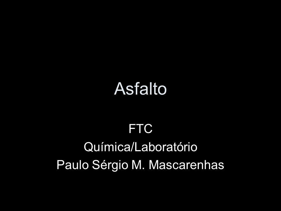 Asfalto FTC Química/Laboratório Paulo Sérgio M. Mascarenhas