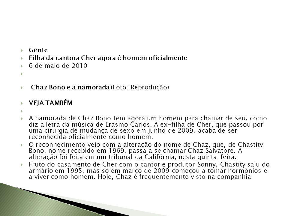 Gente Filha da cantora Cher agora é homem oficialmente 6 de maio de 2010 Chaz Bono e a namorada (Foto: Reprodução) VEJA TAMBÉM A namorada de Chaz Bono