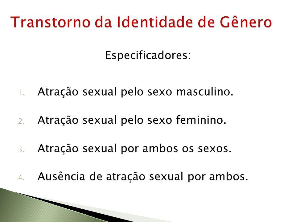 Especificadores: 1. Atração sexual pelo sexo masculino. 2. Atração sexual pelo sexo feminino. 3. Atração sexual por ambos os sexos. 4. Ausência de atr
