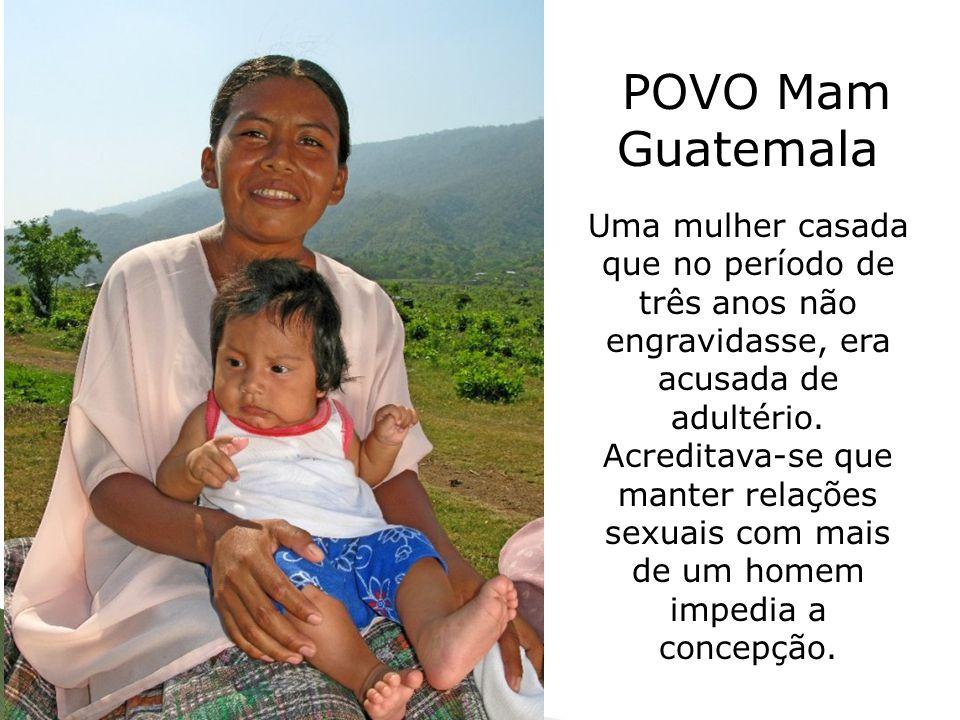 POVO Mam Guatemala Uma mulher casada que no período de três anos não engravidasse, era acusada de adultério. Acreditava-se que manter relações sexuais