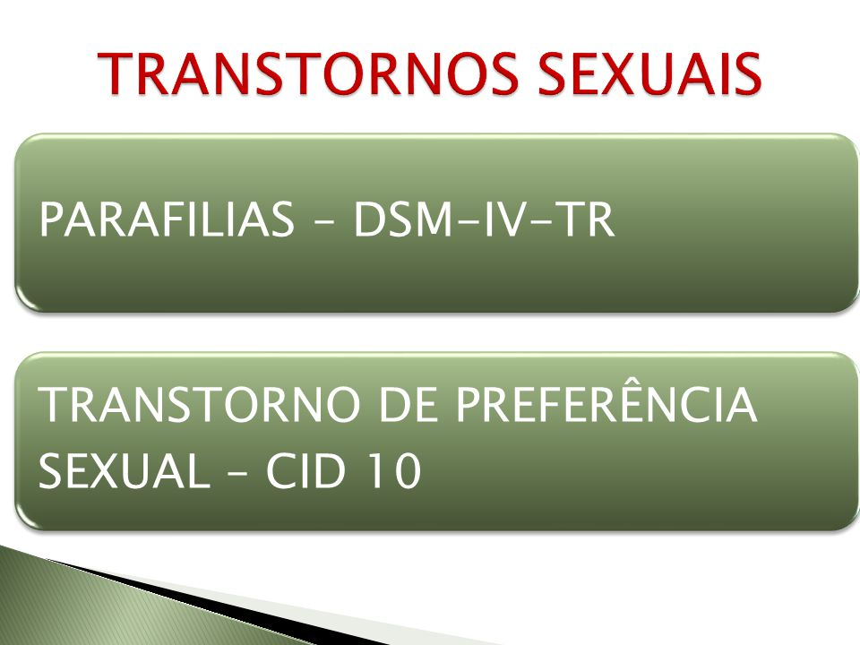 PARAFILIAS – DSM-IV-TR TRANSTORNO DE PREFERÊNCIA SEXUAL – CID 10