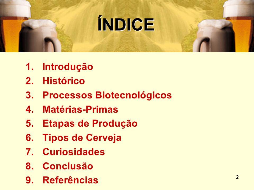 2 ÍNDICE 1.Introdução 2.Histórico 3.Processos Biotecnológicos 4.Matérias-Primas 5.Etapas de Produção 6.Tipos de Cerveja 7.Curiosidades 8.Conclusão 9.R