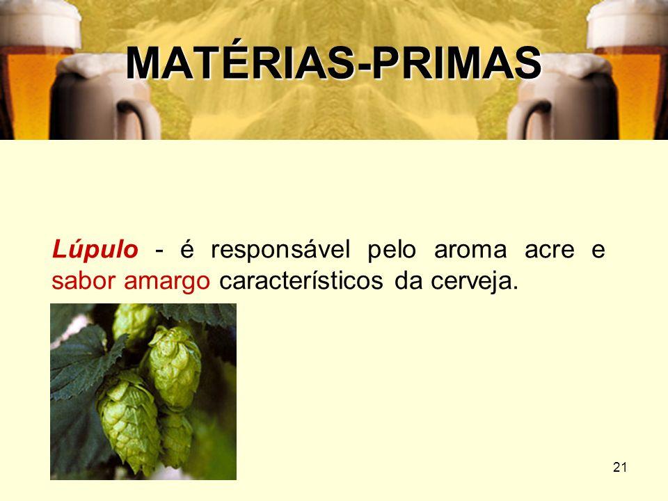 21 MATÉRIAS-PRIMAS Lúpulo - é responsável pelo aroma acre e sabor amargo característicos da cerveja.