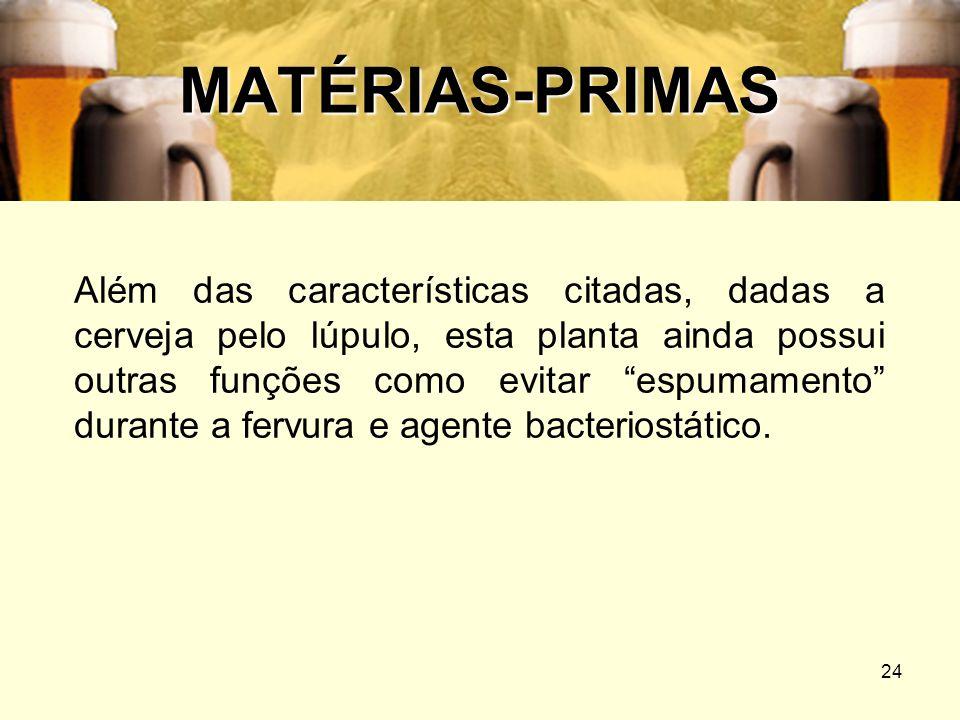 24 MATÉRIAS-PRIMAS Além das características citadas, dadas a cerveja pelo lúpulo, esta planta ainda possui outras funções como evitar espumamento dura