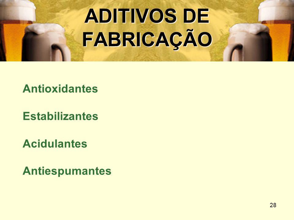 28 ADITIVOS DE FABRICAÇÃO Antioxidantes Estabilizantes Acidulantes Antiespumantes