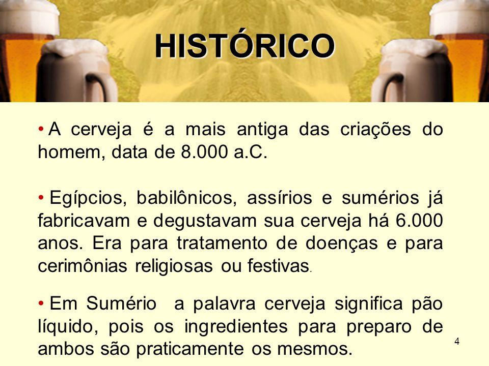 4 HISTÓRICO A cerveja é a mais antiga das criações do homem, data de 8.000 a.C. Egípcios, babilônicos, assírios e sumérios já fabricavam e degustavam