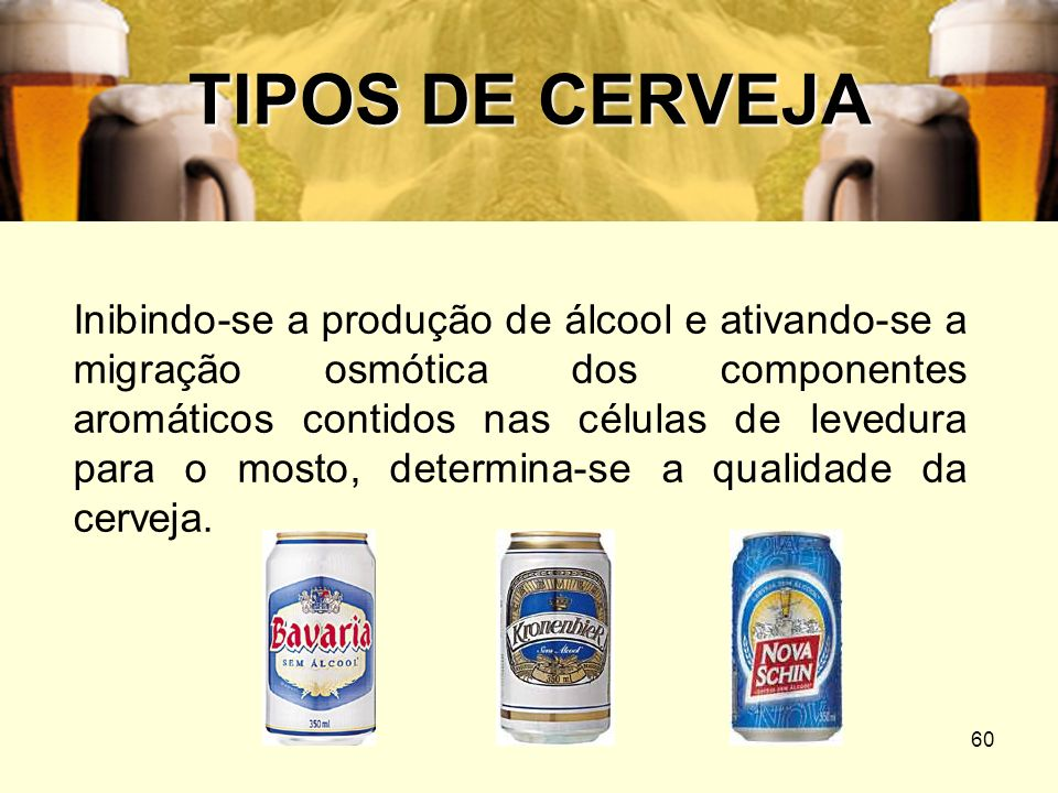 60 TIPOS DE CERVEJA Inibindo-se a produção de álcool e ativando-se a migração osmótica dos componentes aromáticos contidos nas células de levedura par