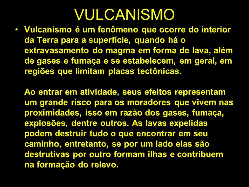 VULCANISMO Vulcanismo é um fenômeno que ocorre do interior da Terra para a superfície, quando há o extravasamento do magma em forma de lava, além de g