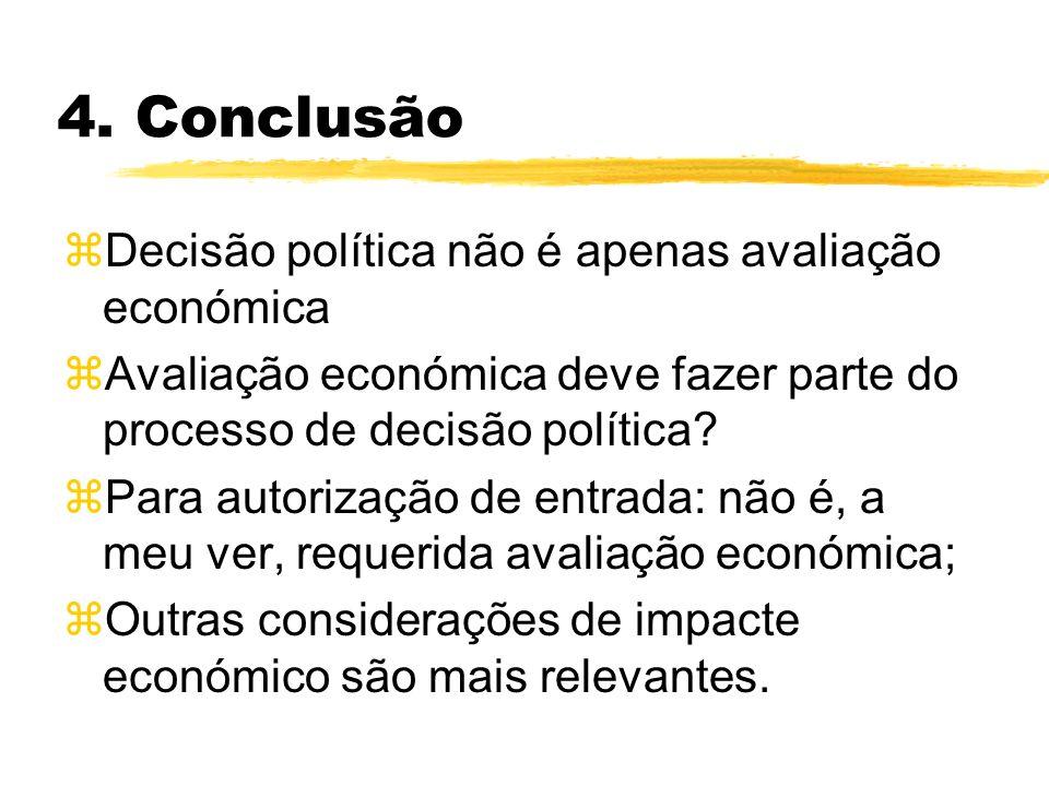 4. Conclusão zDecisão política não é apenas avaliação económica zAvaliação económica deve fazer parte do processo de decisão política? zPara autorizaç