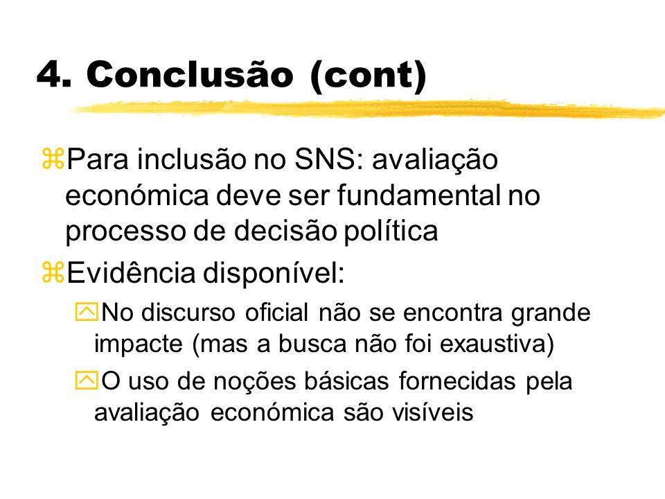 4. Conclusão (cont) zPara inclusão no SNS: avaliação económica deve ser fundamental no processo de decisão política zEvidência disponível: yNo discurs