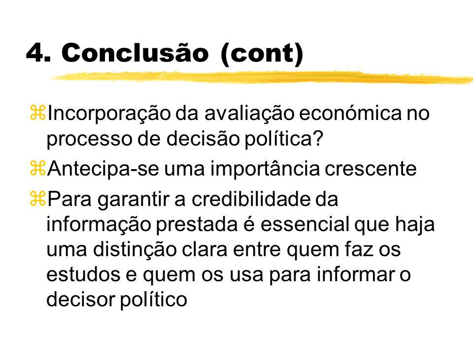 4. Conclusão (cont) zIncorporação da avaliação económica no processo de decisão política? zAntecipa-se uma importância crescente zPara garantir a cred