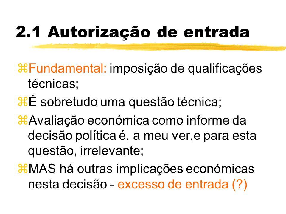 2.1 Autorização de entrada zFundamental: imposição de qualificações técnicas; zÉ sobretudo uma questão técnica; zAvaliação económica como informe da d