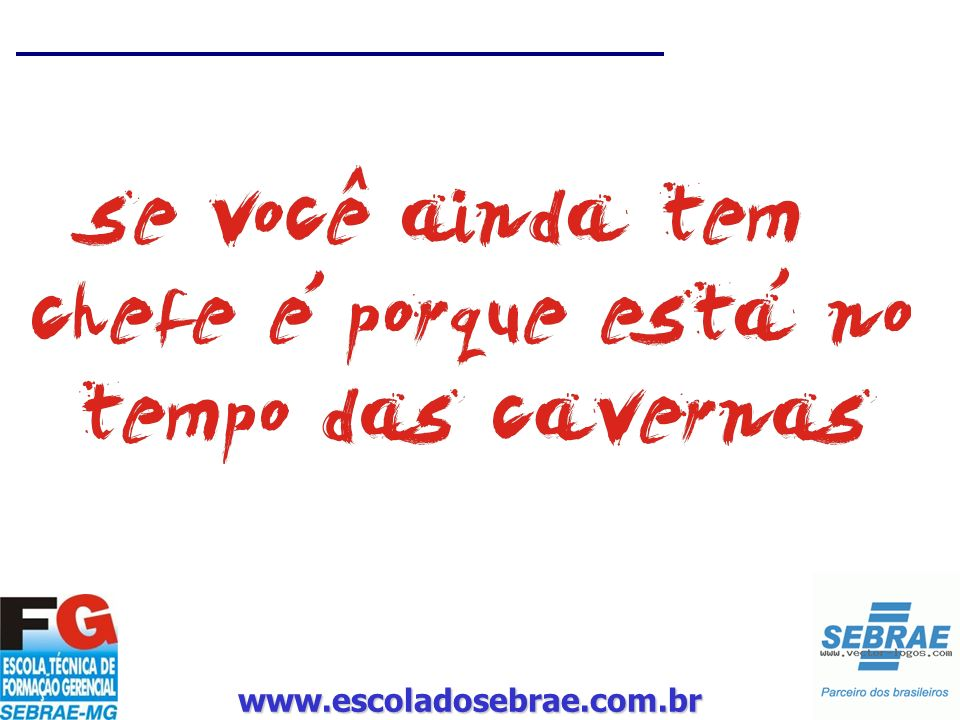 www.escoladosebrae.com.br em muitas empresas o capataz ainda existe só que leva o nome de gerente