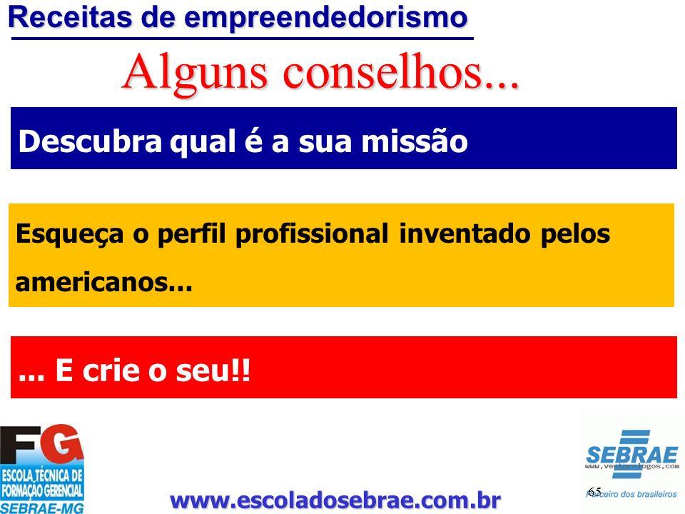 www.escoladosebrae.com.br 65 Alguns conselhos... Descubra qual é a sua missão Esqueça o perfil profissional inventado pelos americanos...... E crie o