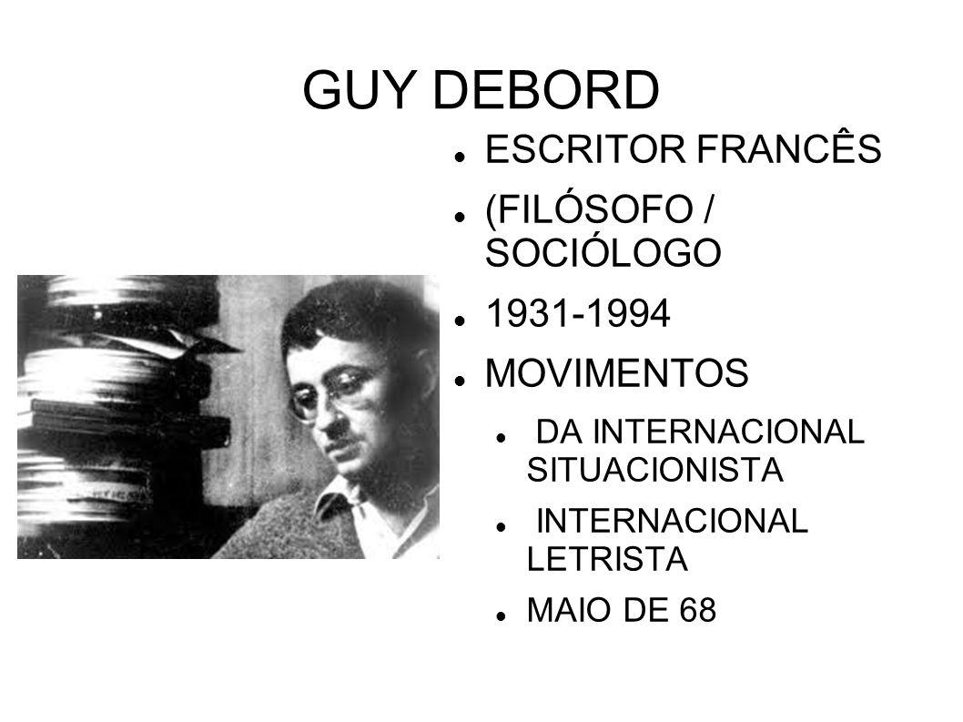 GUY DEBORD ESCRITOR FRANCÊS (FILÓSOFO / SOCIÓLOGO 1931-1994 MOVIMENTOS DA INTERNACIONAL SITUACIONISTA INTERNACIONAL LETRISTA MAIO DE 68
