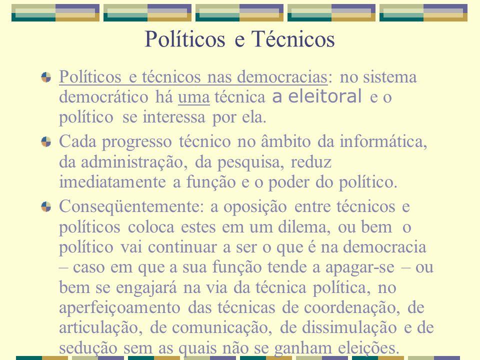 Políticos e Técnicos Políticos e técnicos nas democracias: no sistema democrático há uma técnica a eleitoral e o político se interessa por ela. Cada p