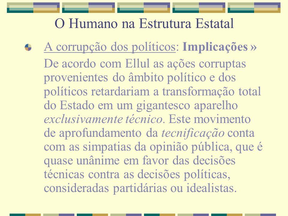 O Humano na Estrutura Estatal A corrupção dos políticos: Implicações » De acordo com Ellul as ações corruptas provenientes do âmbito político e dos po