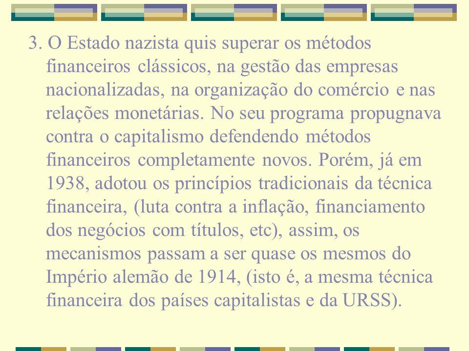 3. O Estado nazista quis superar os métodos financeiros clássicos, na gestão das empresas nacionalizadas, na organização do comércio e nas relações mo