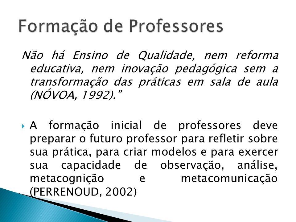 Não há Ensino de Qualidade, nem reforma educativa, nem inovação pedagógica sem a transformação das práticas em sala de aula (NÓVOA, 1992). A formação