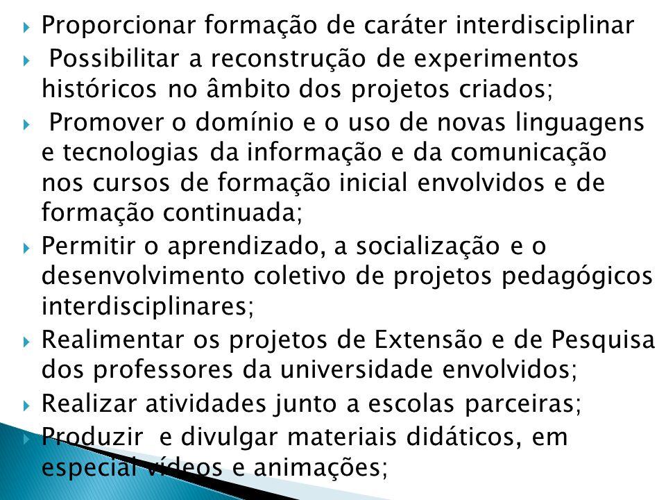 Proporcionar formação de caráter interdisciplinar Possibilitar a reconstrução de experimentos históricos no âmbito dos projetos criados; Promover o do