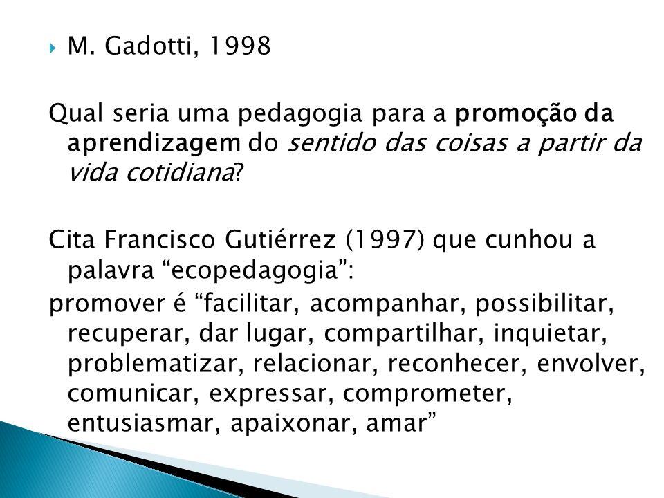 M. Gadotti, 1998 Qual seria uma pedagogia para a promoção da aprendizagem do sentido das coisas a partir da vida cotidiana? Cita Francisco Gutiérrez (