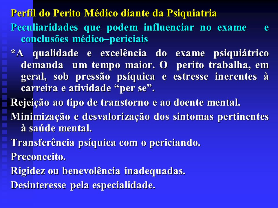 Perfil do Perito Médico diante da Psiquiatria Peculiaridades que podem influenciar no exame e conclusões médico–periciais *A qualidade e excelência do