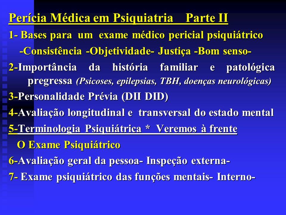 Perícia Médica em Psiquiatria Parte II 1- Bases para um exame médico pericial psiquiátrico -Consistência -Objetividade- Justiça -Bom senso- -Consistên