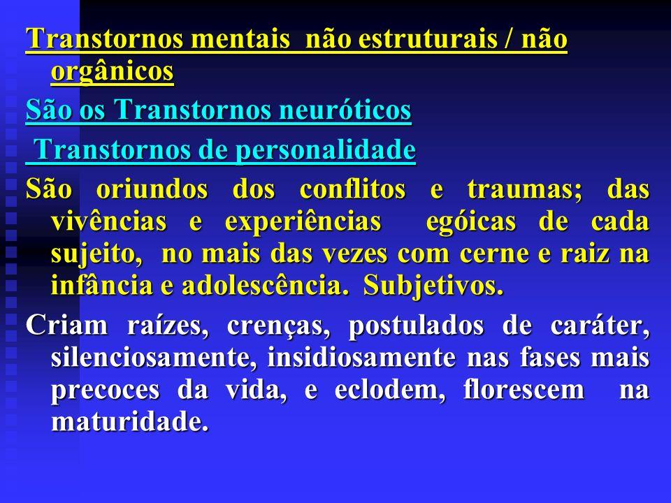 Transtornos mentais não estruturais / não orgânicos São os Transtornos neuróticos Transtornos de personalidade Transtornos de personalidade São oriund