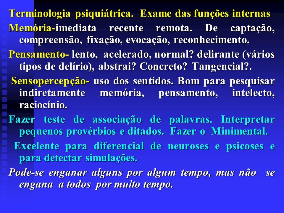 Terminologia psiquiátrica. Exame das funções internas Memória-imediata recente remota. De captação, compreensão, fixação, evocação, reconhecimento. Pe
