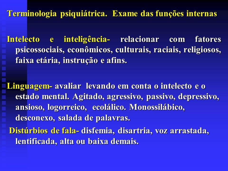 Terminologia psiquiátrica. Exame das funções internas Intelecto e inteligência- relacionar com fatores psicossociais, econômicos, culturais, raciais,