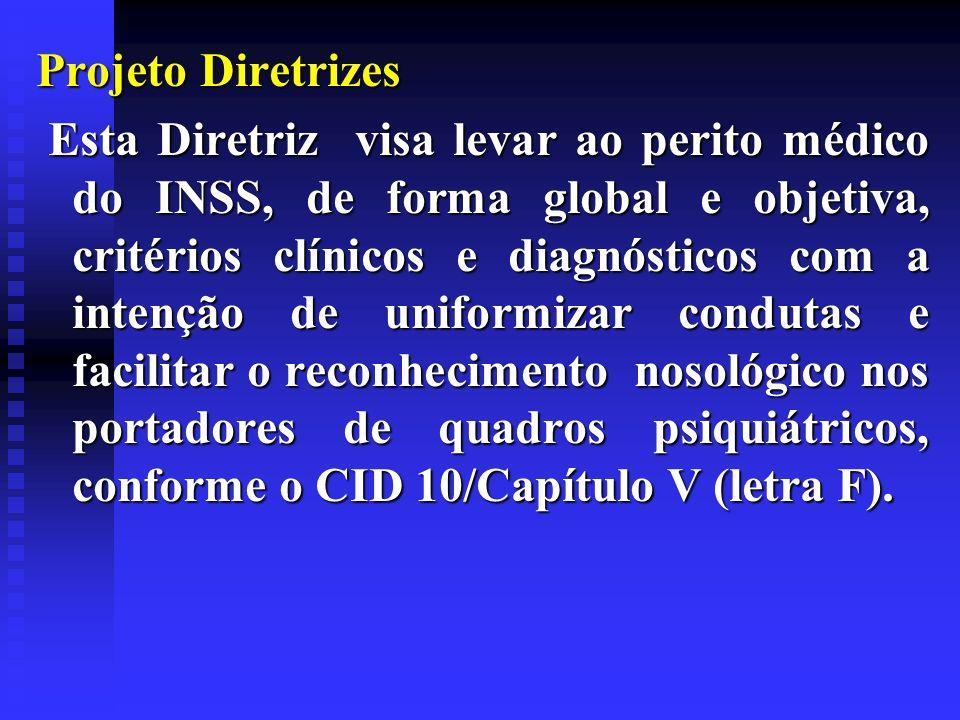 Projeto Diretrizes Esta Diretriz visa levar ao perito médico do INSS, de forma global e objetiva, critérios clínicos e diagnósticos com a intenção de