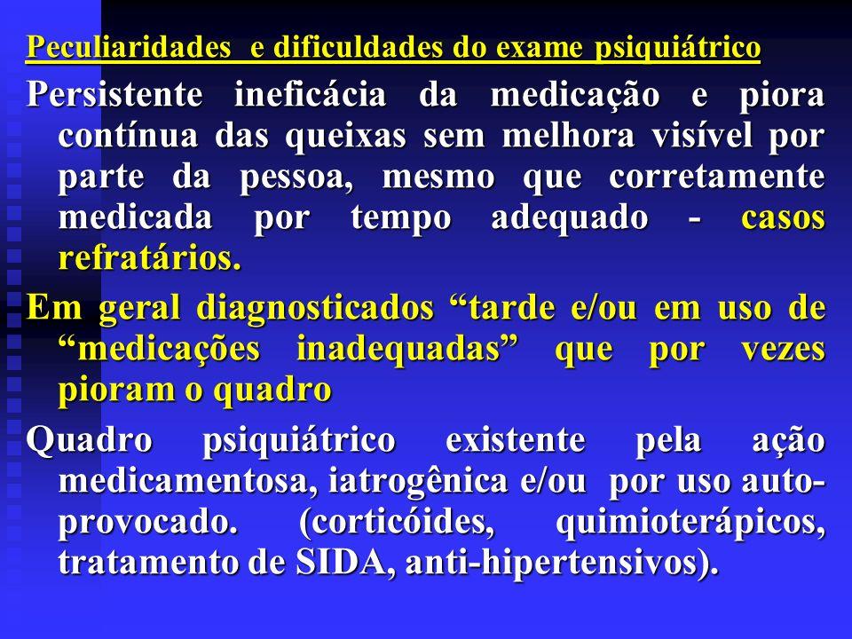 Peculiaridades e dificuldades do exame psiquiátrico Persistente ineficácia da medicação e piora contínua das queixas sem melhora visível por parte da