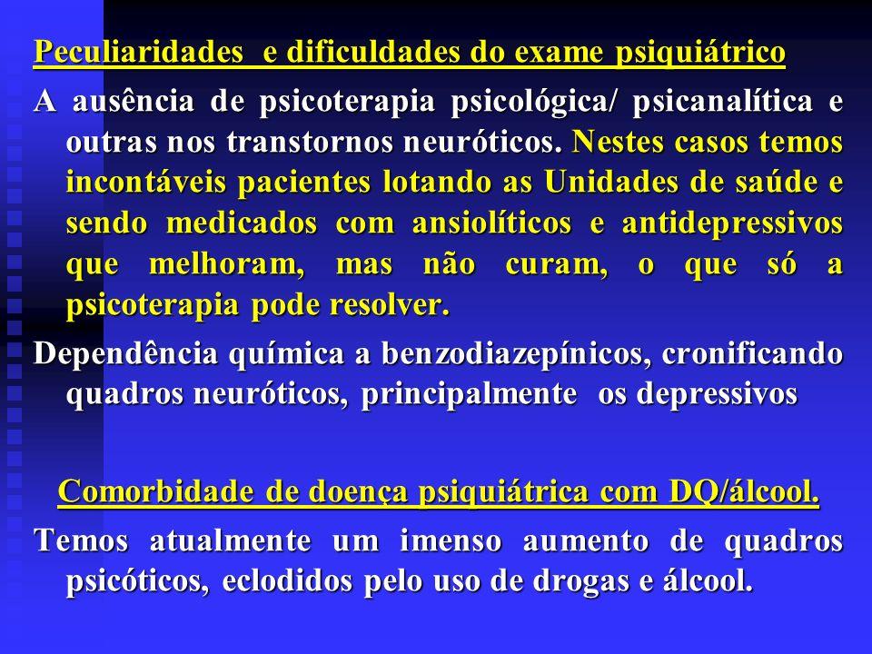 Peculiaridades e dificuldades do exame psiquiátrico A ausência de psicoterapia psicológica/ psicanalítica e outras nos transtornos neuróticos. Nestes