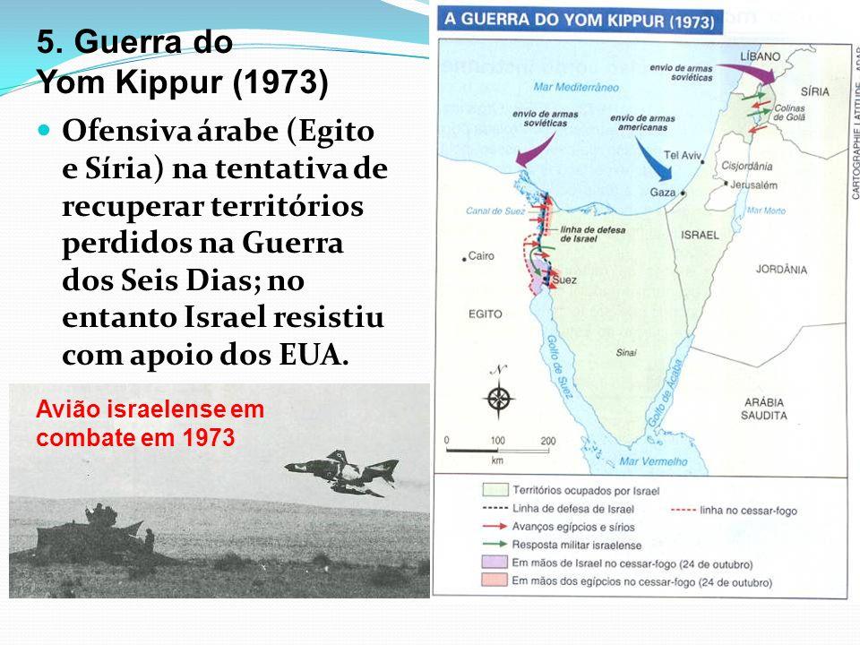 5. Guerra do Yom Kippur (1973) Ofensiva árabe (Egito e Síria) na tentativa de recuperar territórios perdidos na Guerra dos Seis Dias; no entanto Israe