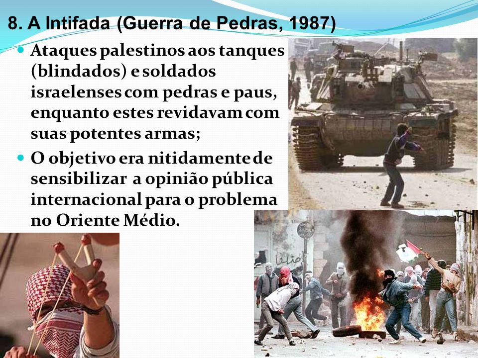 8. A Intifada (Guerra de Pedras, 1987) Ataques palestinos aos tanques (blindados) e soldados israelenses com pedras e paus, enquanto estes revidavam c