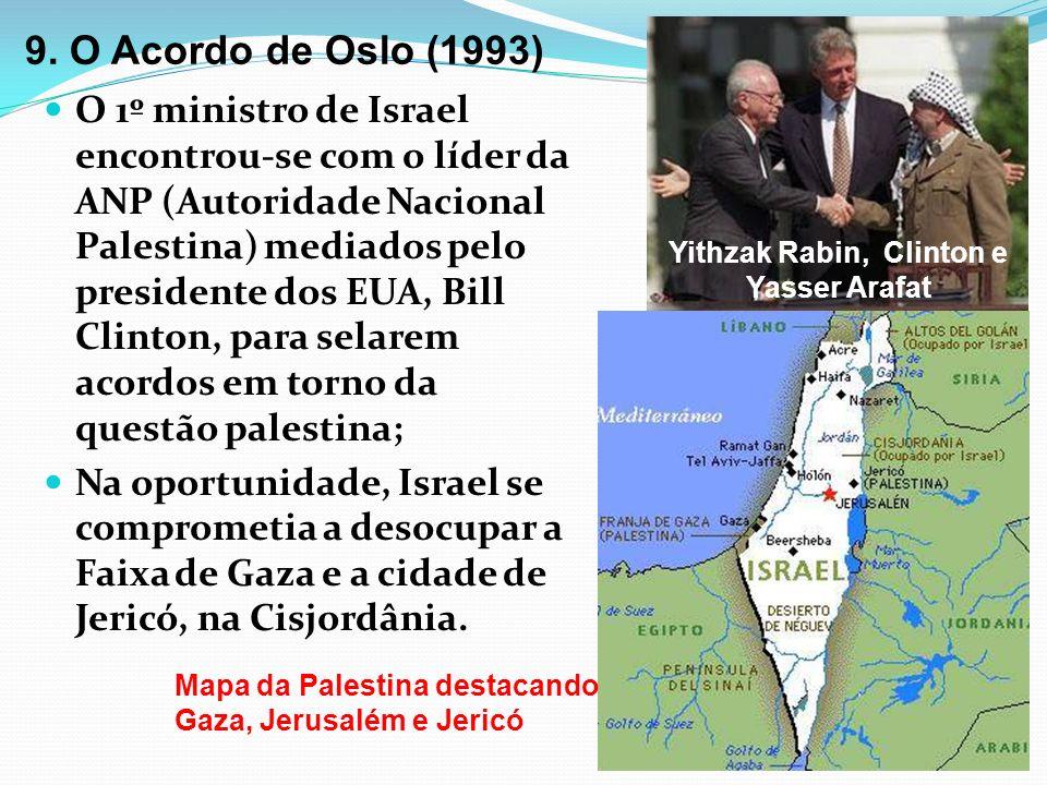 9. O Acordo de Oslo (1993) O 1º ministro de Israel encontrou-se com o líder da ANP (Autoridade Nacional Palestina) mediados pelo presidente dos EUA, B