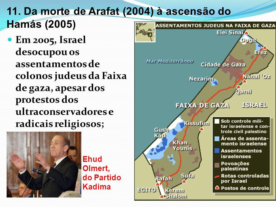 11. Da morte de Arafat (2004) à ascensão do Hamás (2005) Em 2005, Israel desocupou os assentamentos de colonos judeus da Faixa de gaza, apesar dos pro