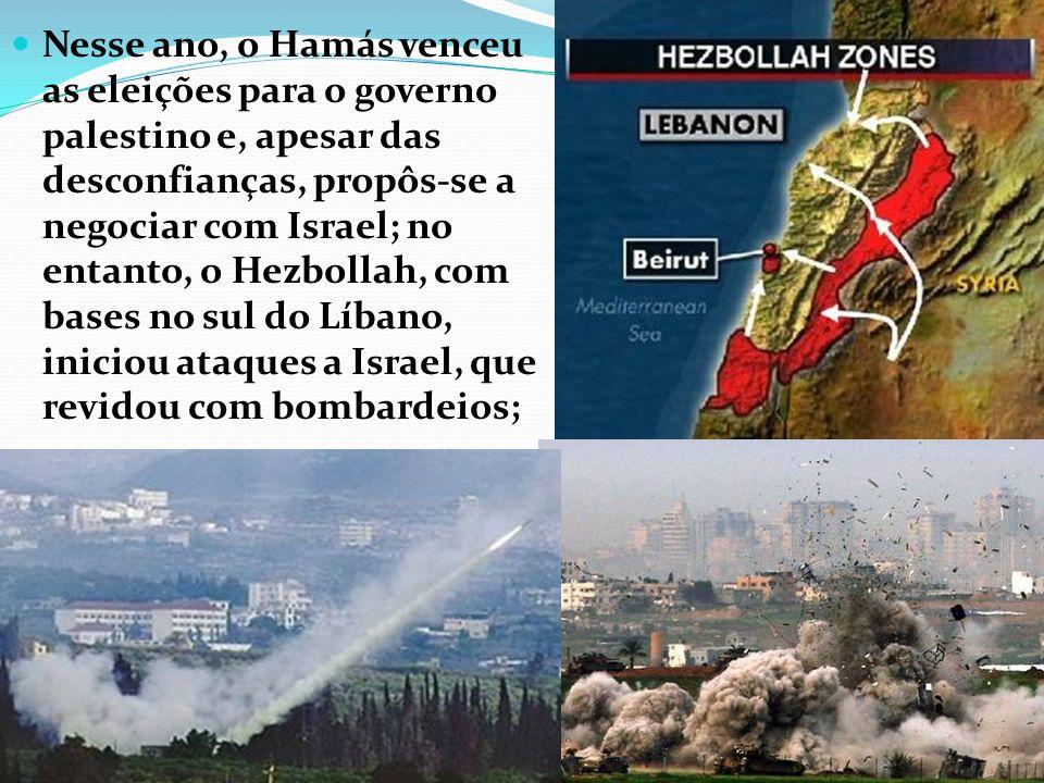 Nesse ano, o Hamás venceu as eleições para o governo palestino e, apesar das desconfianças, propôs-se a negociar com Israel; no entanto, o Hezbollah,
