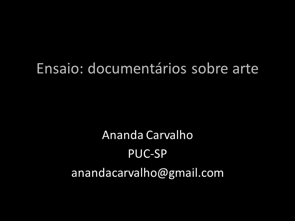 Ensaio: documentários sobre arte Ananda Carvalho PUC-SP anandacarvalho@gmail.com