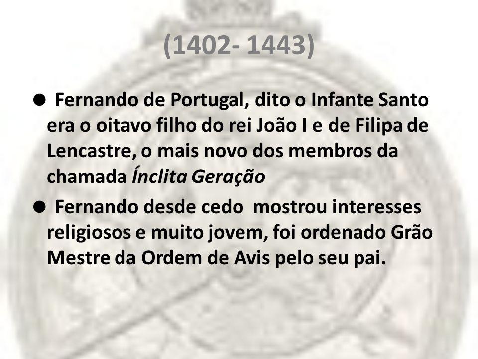 (1402- 1443) Fernando de Portugal, dito o Infante Santo era o oitavo filho do rei João I e de Filipa de Lencastre, o mais novo dos membros da chamada